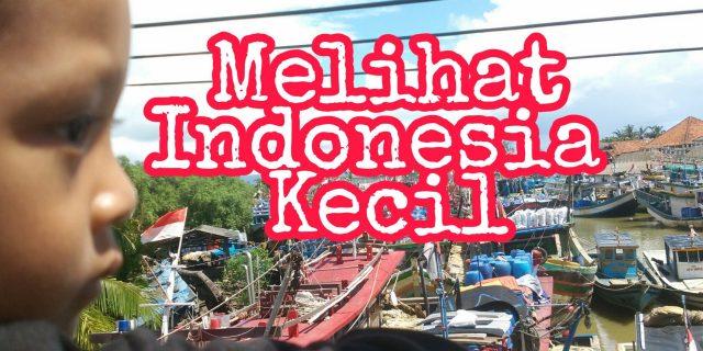 Melihat Indonesia Kecil