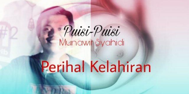 Puisi Munawir Syahidi Perihal Kelahiran
